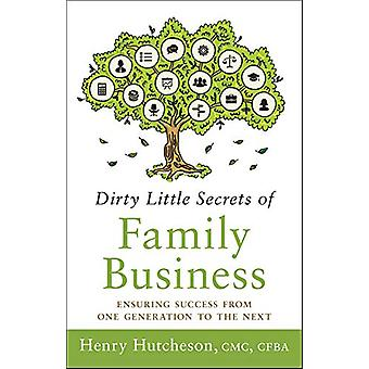 Dirty Little Secrets of Family Business (3rd Edition) - Ensuring Succe