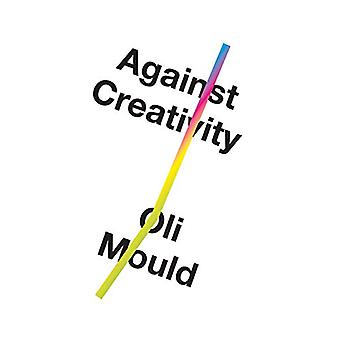 Against Creativity by Oli Mould - 9781786636508 Book