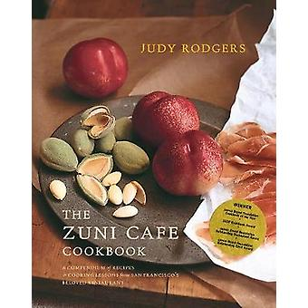Zuni Cafe Cookbook - A Compendium of Recipes and Cooking Lessons from San Francisco's Beloved Restaurant
