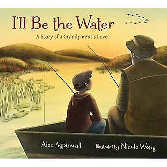 I'll Be the Water: A Story of a Grandparent's Love