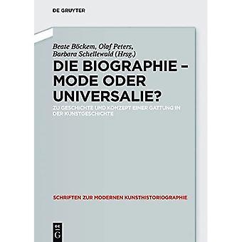 Die Biographie - Mode Oder Universalie?: Zu Geschichte und Konzept Einer Gattung in der Kunstgeschichte (Schriften...