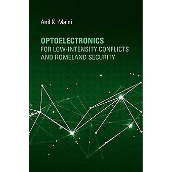 Optoelectronics for LowIntensity Conflicts and Homeland Security by Maini & Anil
