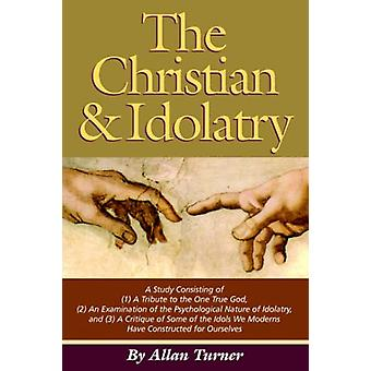 The Christian & Idolatry by Allan Turner - 9780977735020 Book