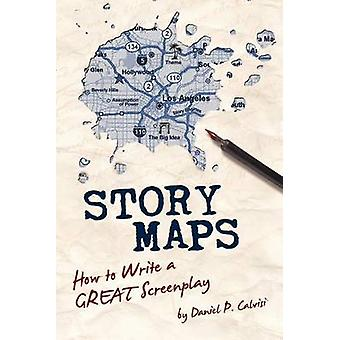 Story Maps - How to Write a Great Screenplay by Daniel P Calvisi - 978