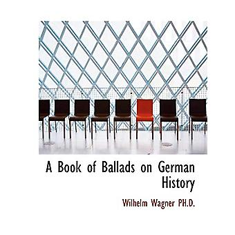 A Book of Ballads on German History by Wilhelm Wagner - 9781116110647