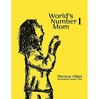 World's Number 1 Mom by Theresa Allam - 9781425116965 Book