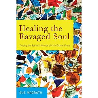Healing the Ravaged Soul by Sue Magrath - 9781498225311 Book