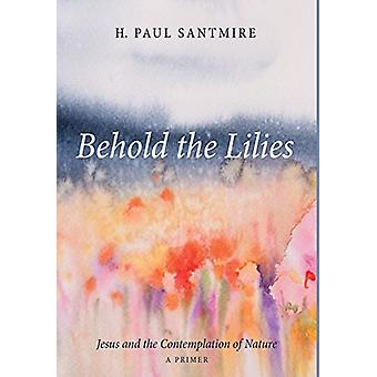 Behold the Lilies by H Paul Santmire - 9781498240284 Book