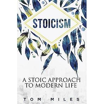 Stoicism - A Stoic Approach to Modern Life by Tom Miles - 978151509641