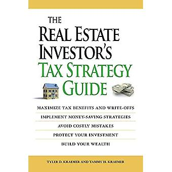 The Real Estate Investoras Tax Strategy Guide: Maximize Tax Benefits and Write-Offs, Implement Money-Saving Strategiesa]avoid Costly Mistakes,, Protec