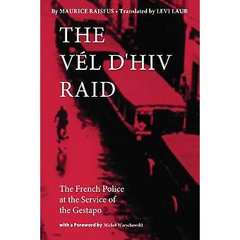 The Vel dHiv Raid  The French Police at the Service of the Gestapo by Maurice Rajsfus & Translated by Levi Laub & Foreword by Michel Warschawski