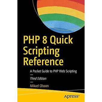 PHP 8 Quick Scripting Reference by Mikael Olsson