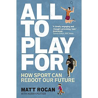 All to Play For by Matt RoganKerry Potter