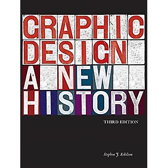 Graphic Design A New History door Stephen J Eskilson