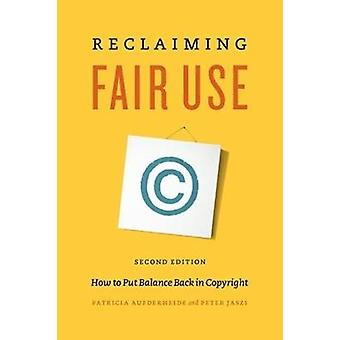 Reclaiming Fair Use - How to Put Balance Back in Copyright - Second Ed