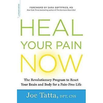 Deinen Schmerz heilen jetzt - das revolutionäre Programm Ihr Gehirn zurückgesetzt und