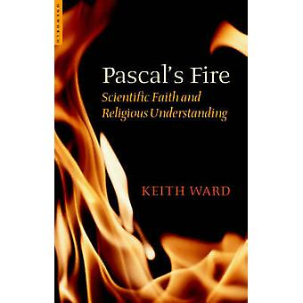 Fuego de Pascal - fe científica y comprensión religiosa por Keith