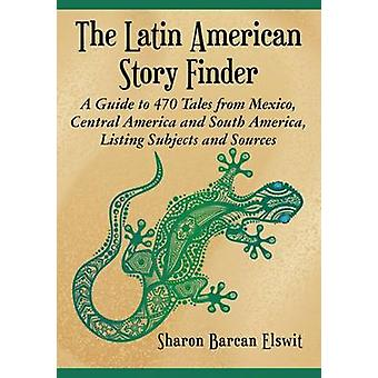 The Latin American Story Finder - A Guide to 470 Tales from Mexico - C