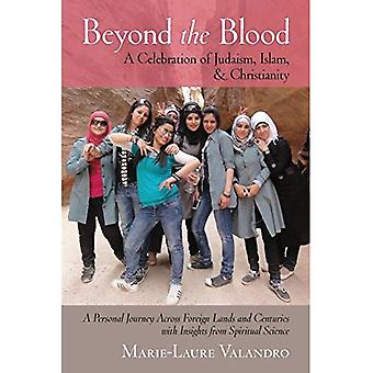 Beyond the Blood: A Celebration of Judaism, Islam, and Christianity