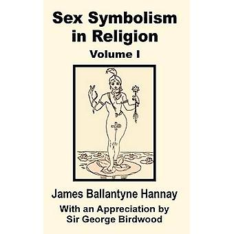 Sex Symbolism in Religion Volume One by Hannay & James Ballantyne