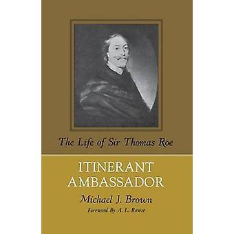 Ambasciatore itinerante della vita di Sir Thomas Roe di Brown & Michael J.