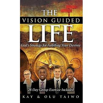 Die Vision geführte Leben Götter Strategie zur Erfüllung Ihres Schicksals von Taiwo & Kay