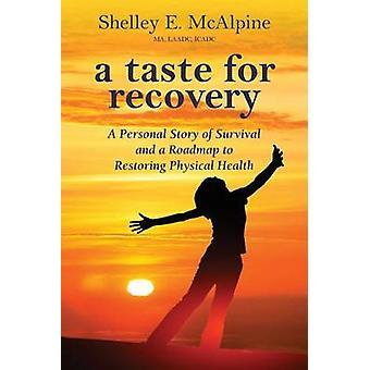 A Taste for Recovery A persoonlijk verhaal van overleving en een stappenplan voor het herstel van de lichamelijke gezondheid door McAlpine & Shelley E