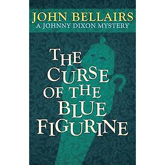 The Curse of the Blue Figurine by John Bellairs