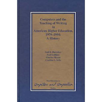 Computers and the Teaching of Writing in American Higher Education 19791994 A History by Hawisher & Gail