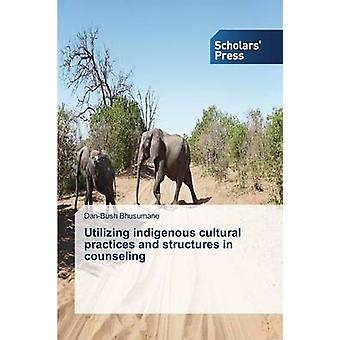 Utilizing indigenous cultural practices and structures in counseling by Bhusumane DanBush