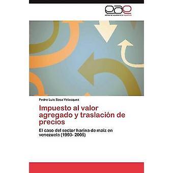 Impuesto al valor agregado y traslacin de precios by Sosa Velasquez Pedro Luis