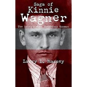 Saga of Kinnie Wagner - The South's Most Notorious Gunman by Larry Mas