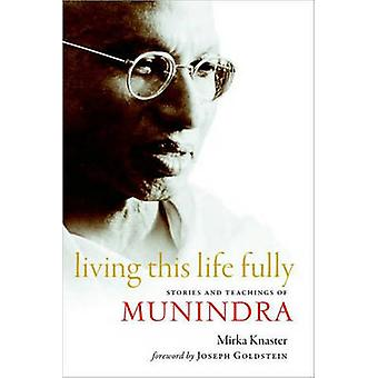 Living This Life Fully - Stories and Teachings of Munindra by Mirka Kn