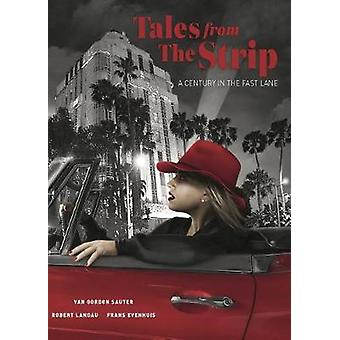 Tales from the Strip - A Century in the Fast Lane by Van Gordon Sauter