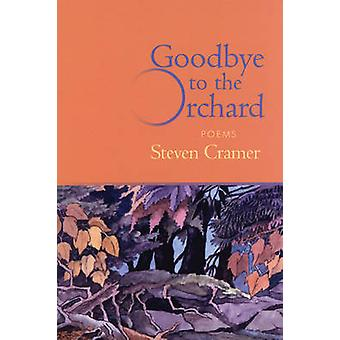 Goodbye to the Orchard by Steven Cramer - 9781932511048 Book