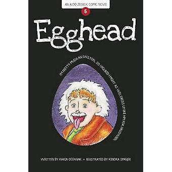 Egghead (First Trade Paper Edition) by Karla Oceanak - Kendra Spanjer
