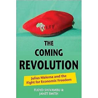The Coming Revolution - Julius Malema and the Fight for Economic Freed