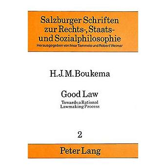 Good Law  Towards a Rational Lawmaking Process by H J M Boukema
