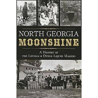 North Georgia Moonshine - A History of the Lovells & Other Liquor