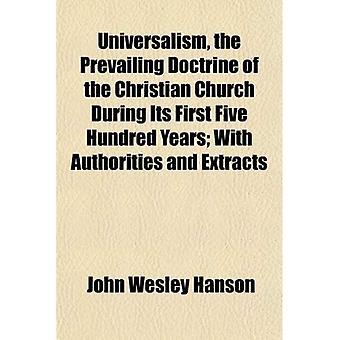 L'universalisme, la doctrine dominante de l'Église chrétienne au cours de ses cinq cents premières années; Avec autorités et extraits