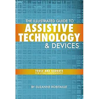 The Illustrated Guide to Assistive Technology amp Devices by Robitaille & Suzanne