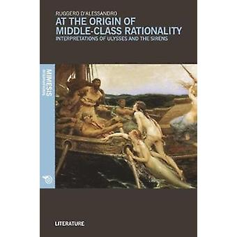 At the Origin of MiddleClass Rationality by Ruggero DAlessandro
