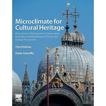 Microclimate for Cultural Heritage Measurement Risk Assessment Conservation Restoration and Maintenance of Indoor and Outdoor Monuments by Camuffo & Dario
