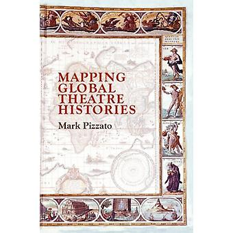 Mapping Global Theatre Histories by Mark Pizzato