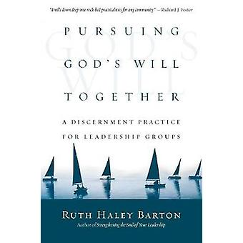 Pursuing Gods Will Together by Ruth Haley Barton