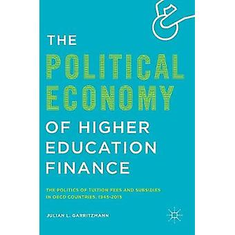 The Political Economy of Higher Education Finance  The Politics of Tuition Fees and Subsidies in OECD Countries19452015 by Garritzmann & Julian L.