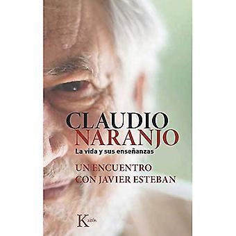Claudio Naranjo. La Vida y� Sus Ensenanzas: Un Encuentro Con Javier Esteban