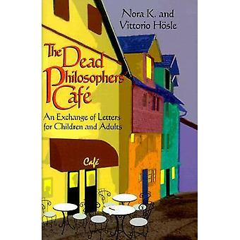 Dead Philosophers Cafe An Exchange of Letters for Children and Adults by Hsle & Vittorio