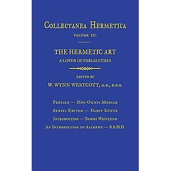 Hermetic Art Collectanea Hermetica Volume 3 by Philalethes & A. Lover of