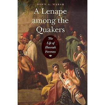 A Lenape Among the Quakers The Life of Hannah Freeman by Marsh & Dawn G